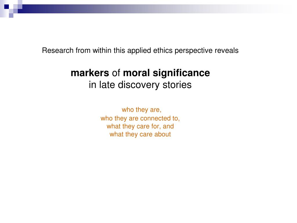 Research from within this applied ethics perspective reveals