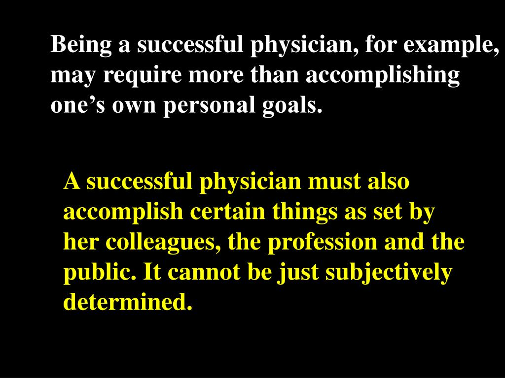 Being a successful physician, for example,