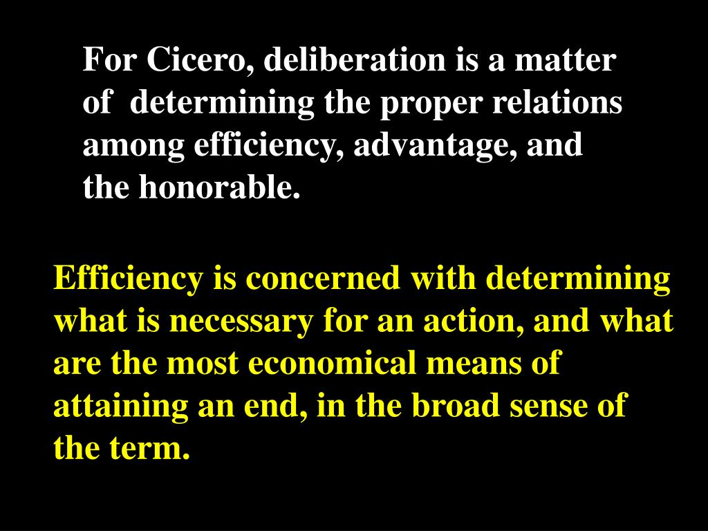 For Cicero, deliberation is a matter