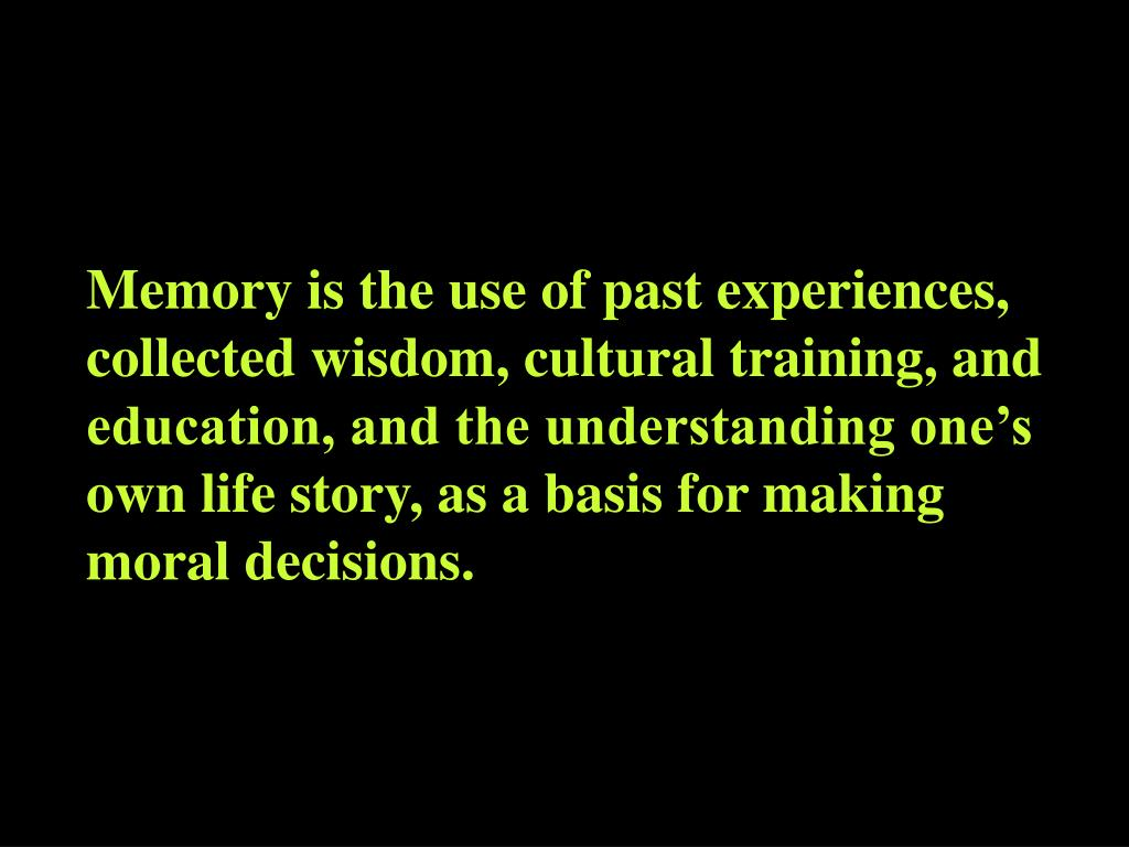 Memory is the use of past experiences,