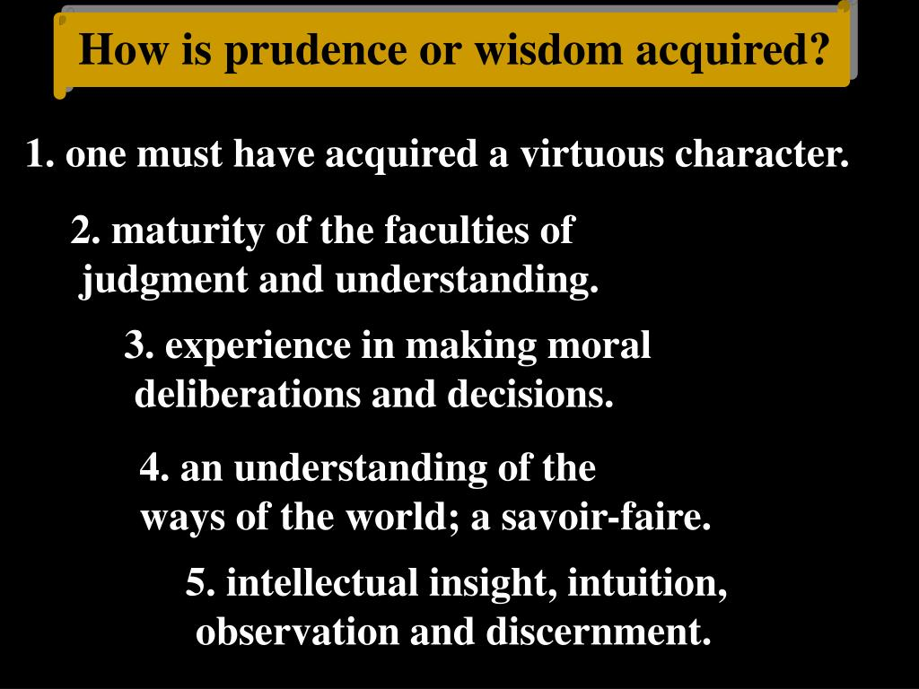 How is prudence or wisdom acquired?