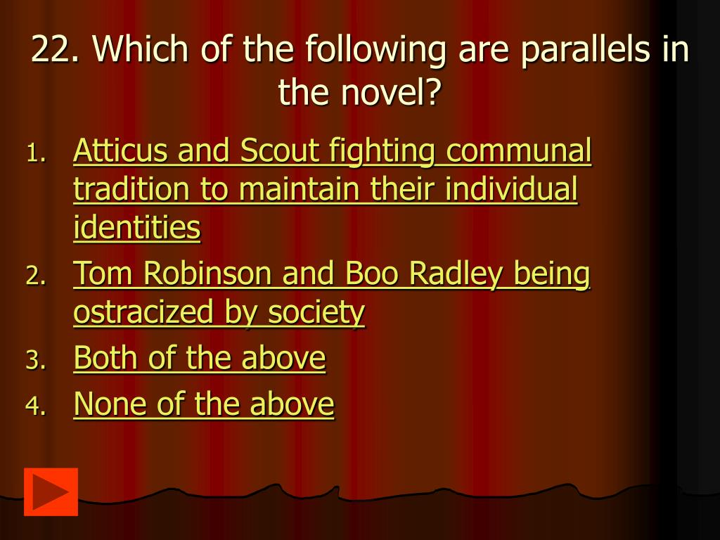 22. Which of the following are parallels in the novel?