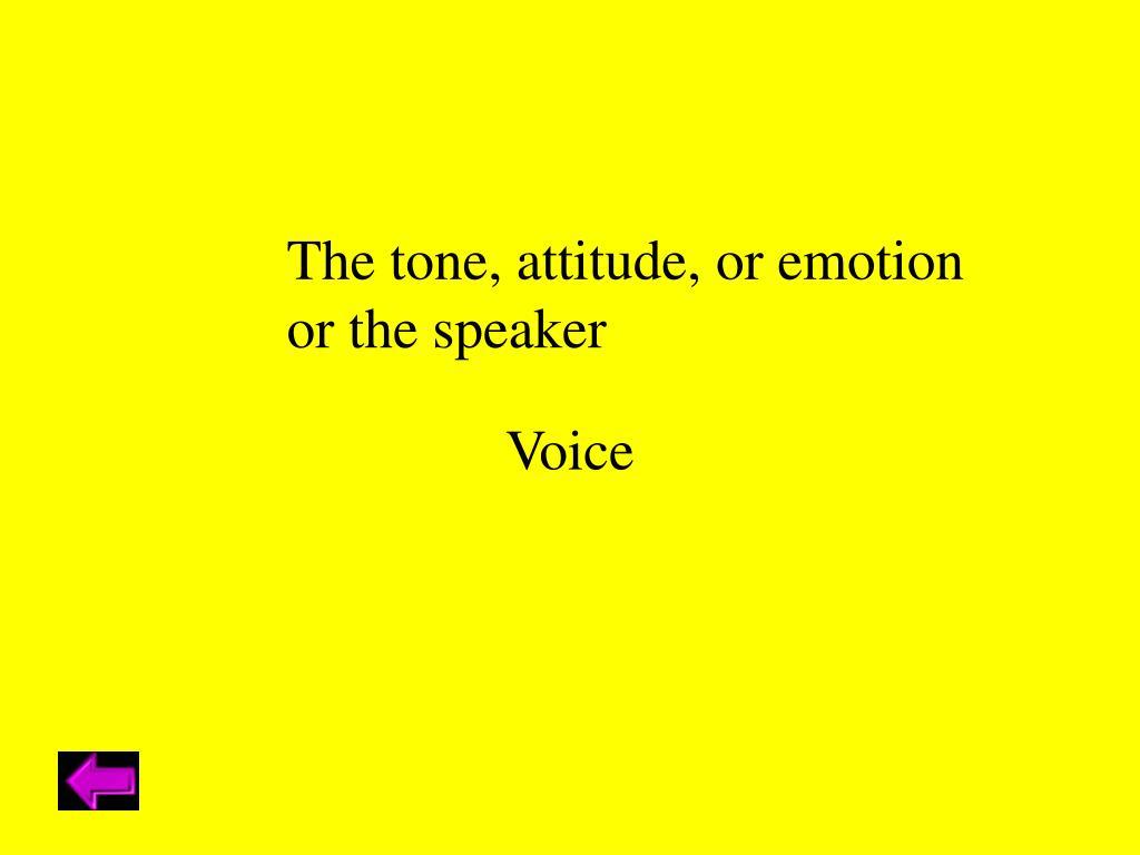 The tone, attitude, or emotion