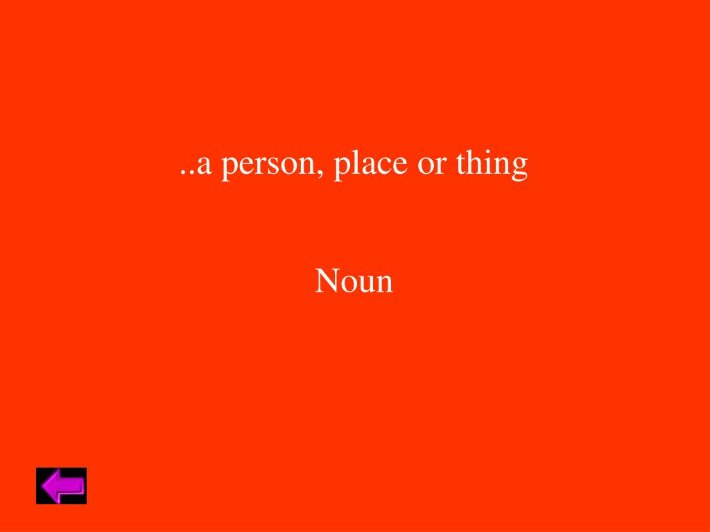 ..a person, place or thing
