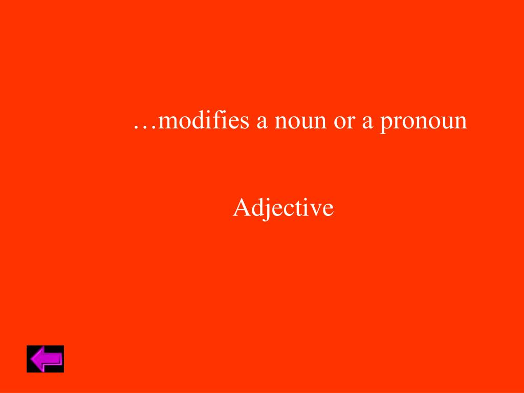 …modifies a noun or a pronoun