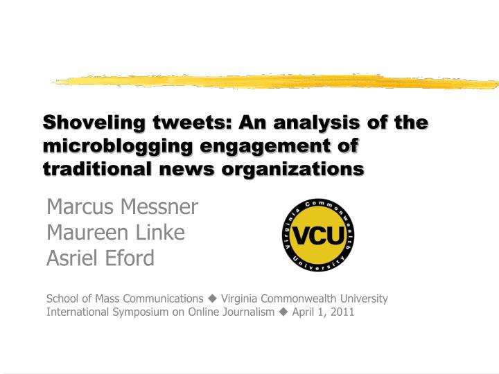 Shoveling tweets an analysis of the microblogging engagement of traditional news organizations