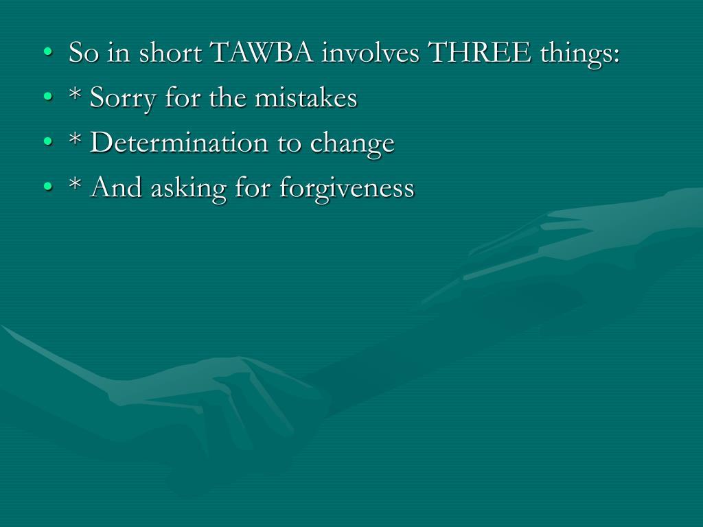 So in short TAWBA involves THREE things: