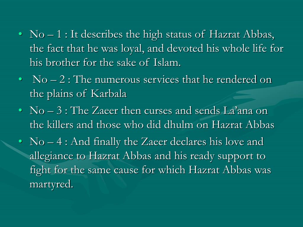 No – 1 : It describes the high status of Hazrat Abbas, the fact that he was loyal, and devoted his whole life for his brother for the sake of Islam.