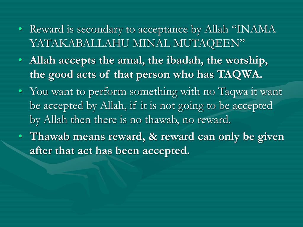 "Reward is secondary to acceptance by Allah ""INAMA YATAKABALLAHU MINAL MUTAQEEN"""