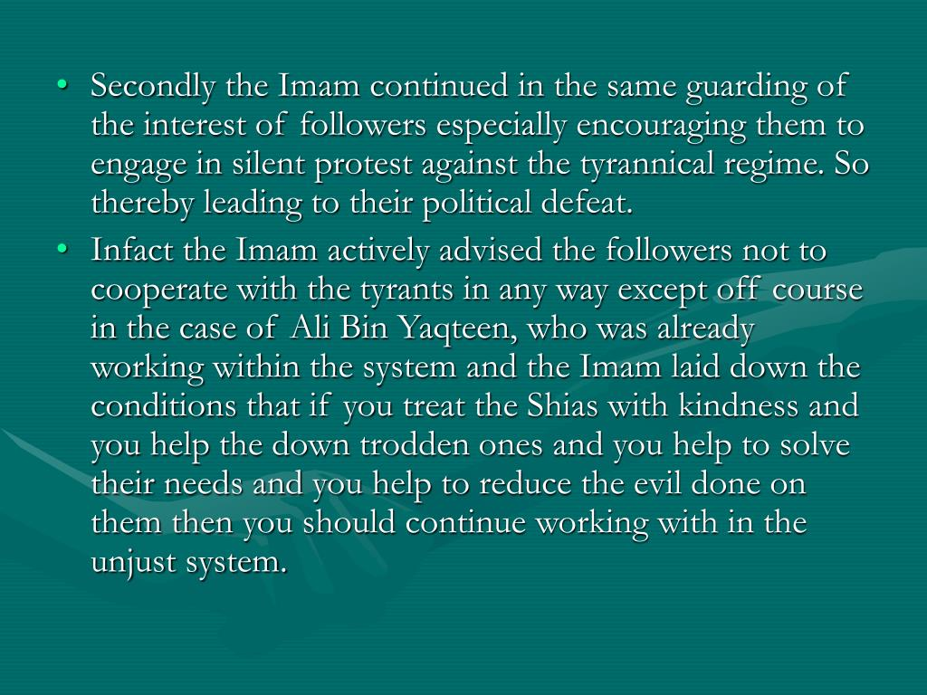 Secondly the Imam continued in the same guarding of  the interest of followers especially encouraging them to engage in silent protest against the tyrannical regime. So thereby leading to their political defeat.
