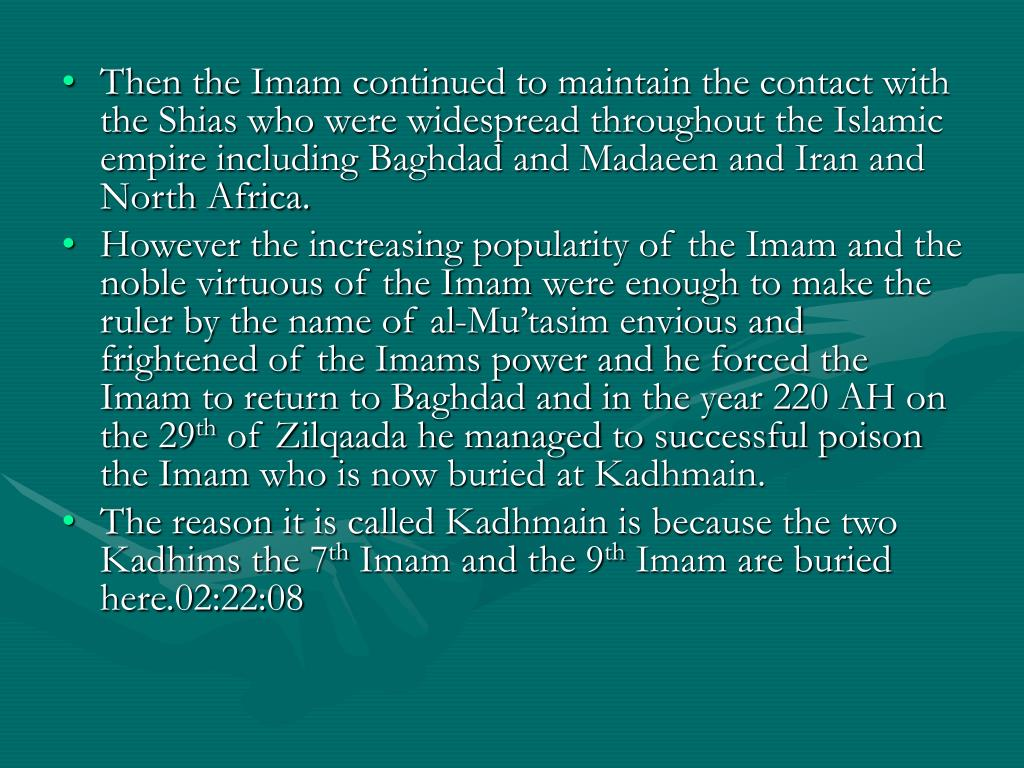 Then the Imam continued to maintain the contact with the Shias who were widespread throughout the Islamic empire including Baghdad and Madaeen and Iran and North Africa.