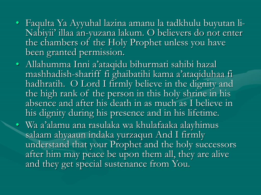 Faqulta Ya Ayyuhal lazina amanu la tadkhulu buyutan li-Nabiyii' illaa an-yuzana lakum. O believers do not enter the chambers of the Holy Prophet unless you have been granted permission.