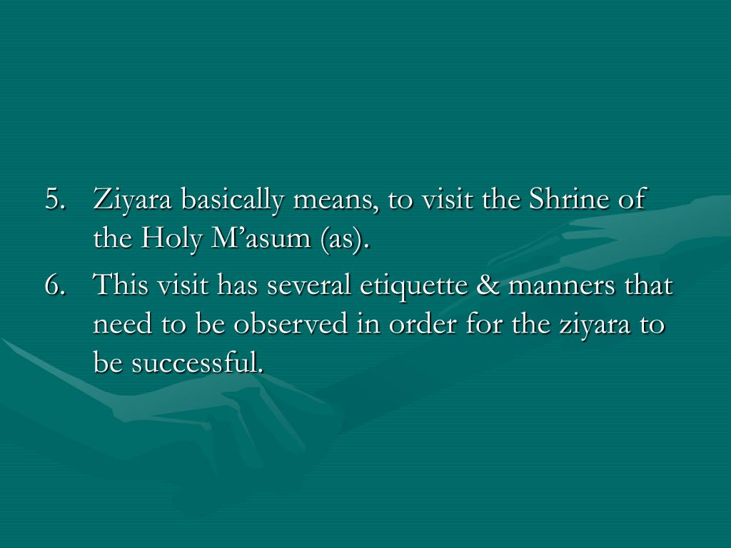 5.	Ziyara basically means, to visit the Shrine of the Holy M'asum (as).