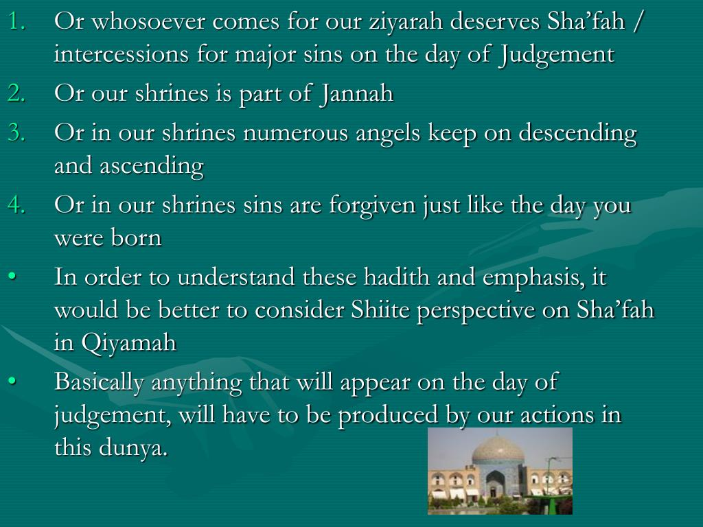 Or whosoever comes for our ziyarah deserves Sha'fah / intercessions for major sins on the day of Judgement