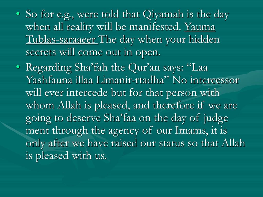 So for e.g., were told that Qiyamah is the day when all reality will be manifested.