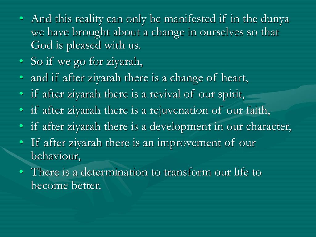 And this reality can only be manifested if in the dunya we have brought about a change in ourselves so that God is pleased with us.