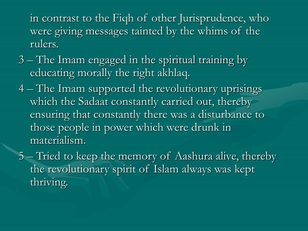 in contrast to the Fiqh of other Jurisprudence, who were giving messages tainted by the whims of the rulers.