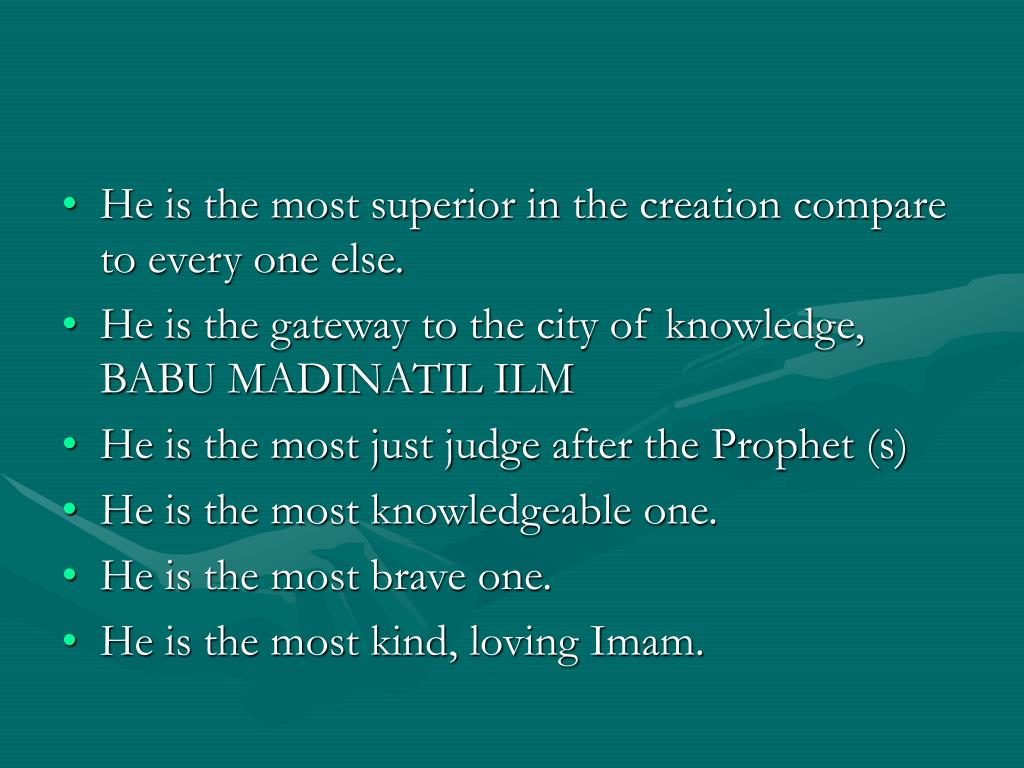 He is the most superior in the creation compare to every one else.