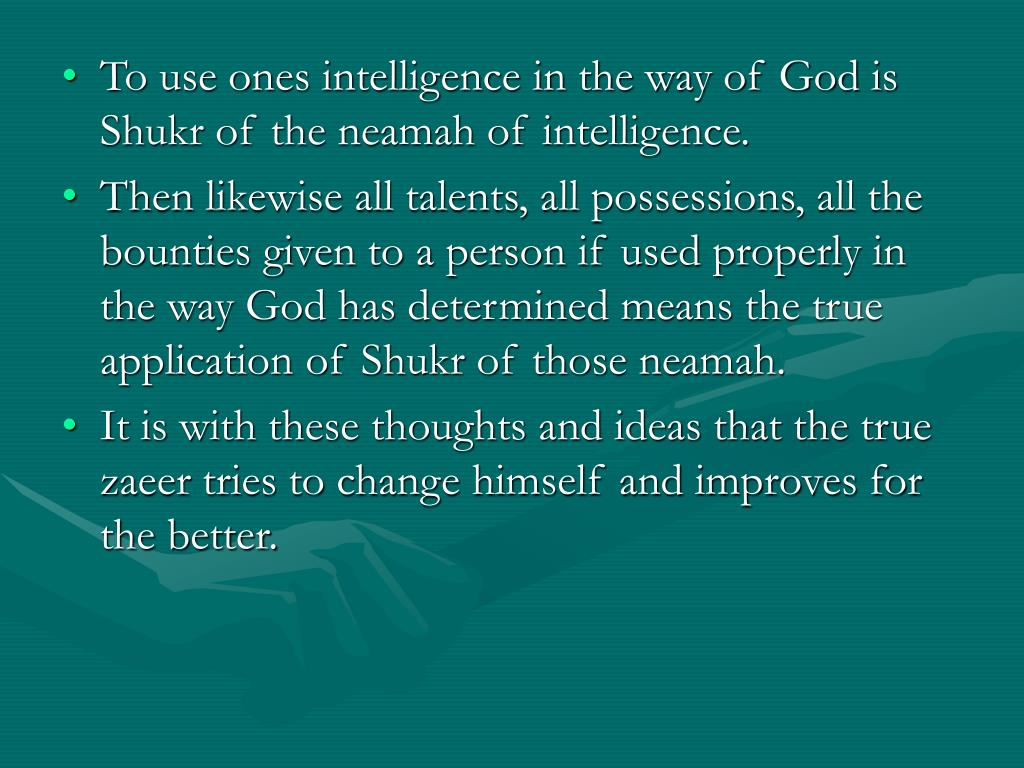 To use ones intelligence in the way of God is Shukr of the neamah of intelligence.