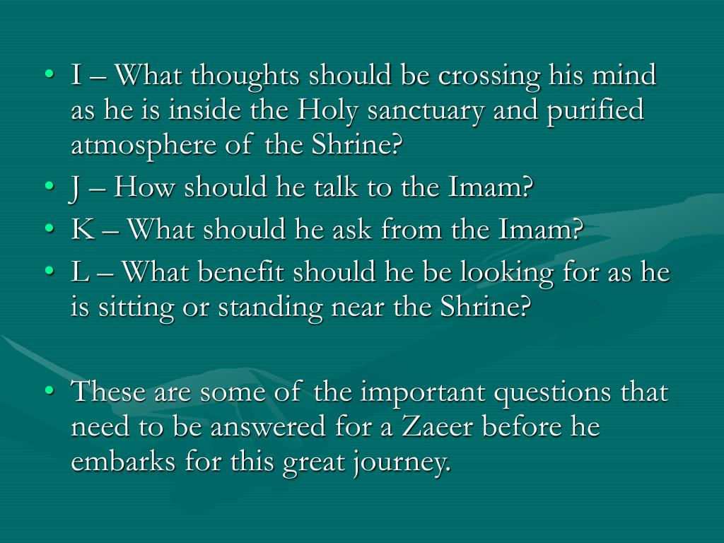 I – What thoughts should be crossing his mind as he is inside the Holy sanctuary and purified atmosphere of the Shrine?