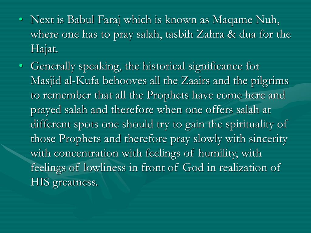 Next is Babul Faraj which is known as Maqame Nuh, where one has to pray salah, tasbih Zahra & dua for the Hajat.