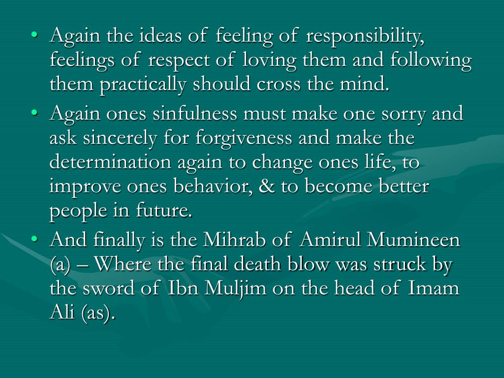 Again the ideas of feeling of responsibility, feelings of respect of loving them and following them practically should cross the mind.
