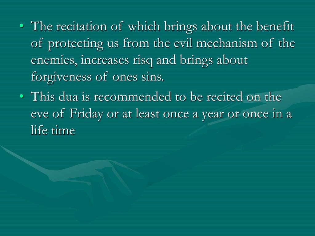 The recitation of which brings about the benefit of protecting us from the evil mechanism of the enemies, increases risq and brings about forgiveness of ones sins.