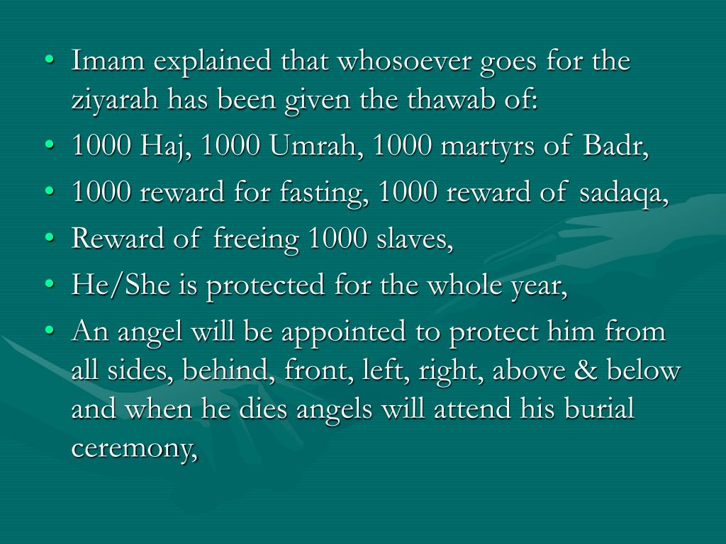 Imam explained that whosoever goes for the ziyarah has been given the thawab of: