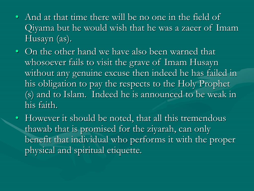 And at that time there will be no one in the field of Qiyama but he would wish that he was a zaeer of Imam Husayn (as).