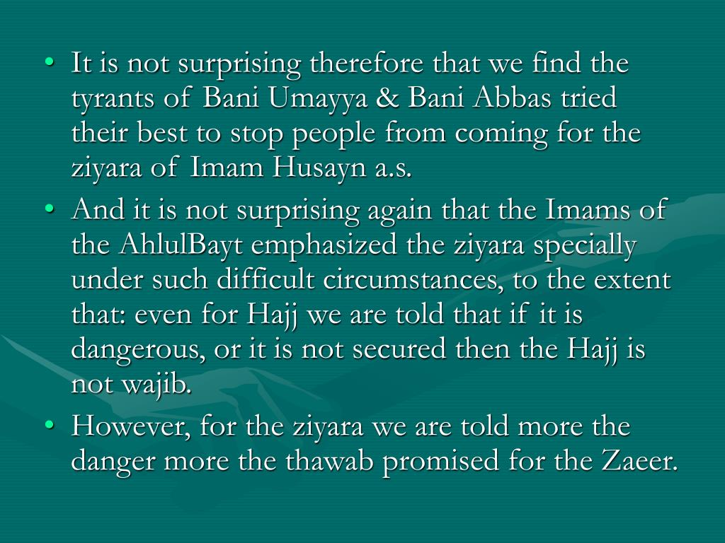 It is not surprising therefore that we find the tyrants of Bani Umayya & Bani Abbas tried their best to stop people from coming for the ziyara of Imam Husayn a.s.