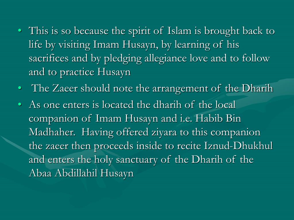 This is so because the spirit of Islam is brought back to life by visiting Imam Husayn, by learning of his sacrifices and by pledging allegiance love and to follow and to practice Husayn