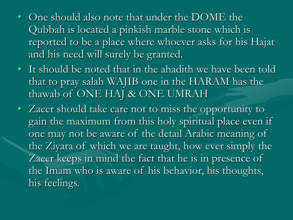 One should also note that under the DOME the Qubbah is located a pinkish marble stone which is reported to be a place where whoever asks for his Hajat and his need will surely be granted.