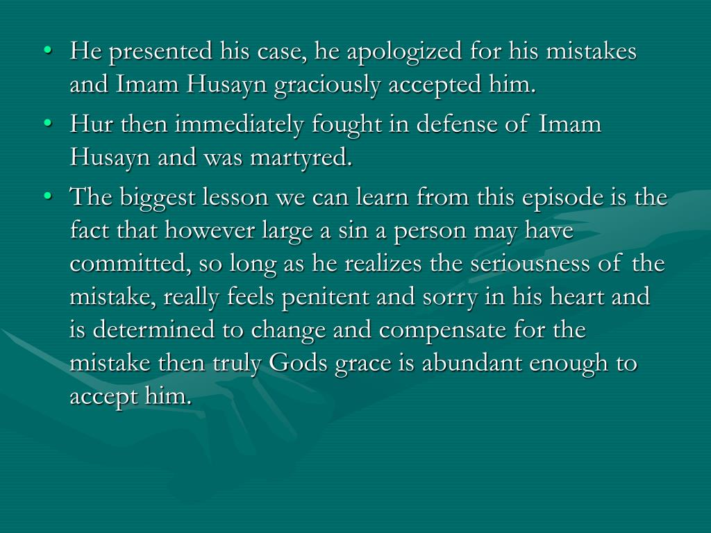 He presented his case, he apologized for his mistakes and Imam Husayn graciously accepted him.