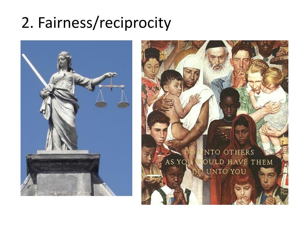 2. Fairness/reciprocity