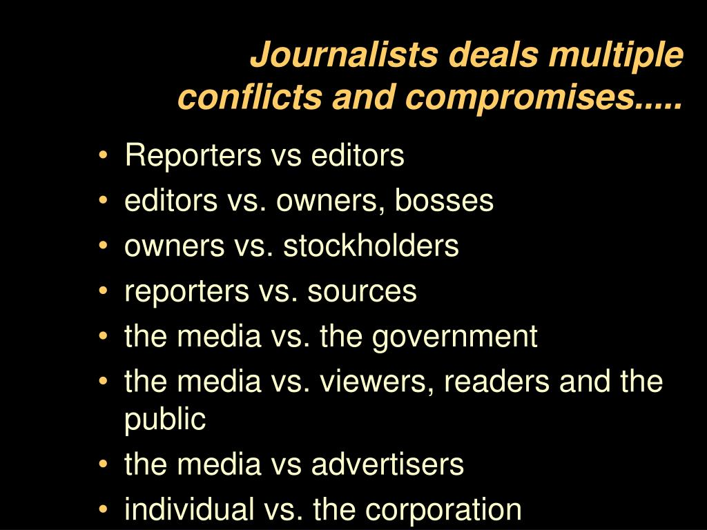 Journalists deals multiple conflicts and compromises.....