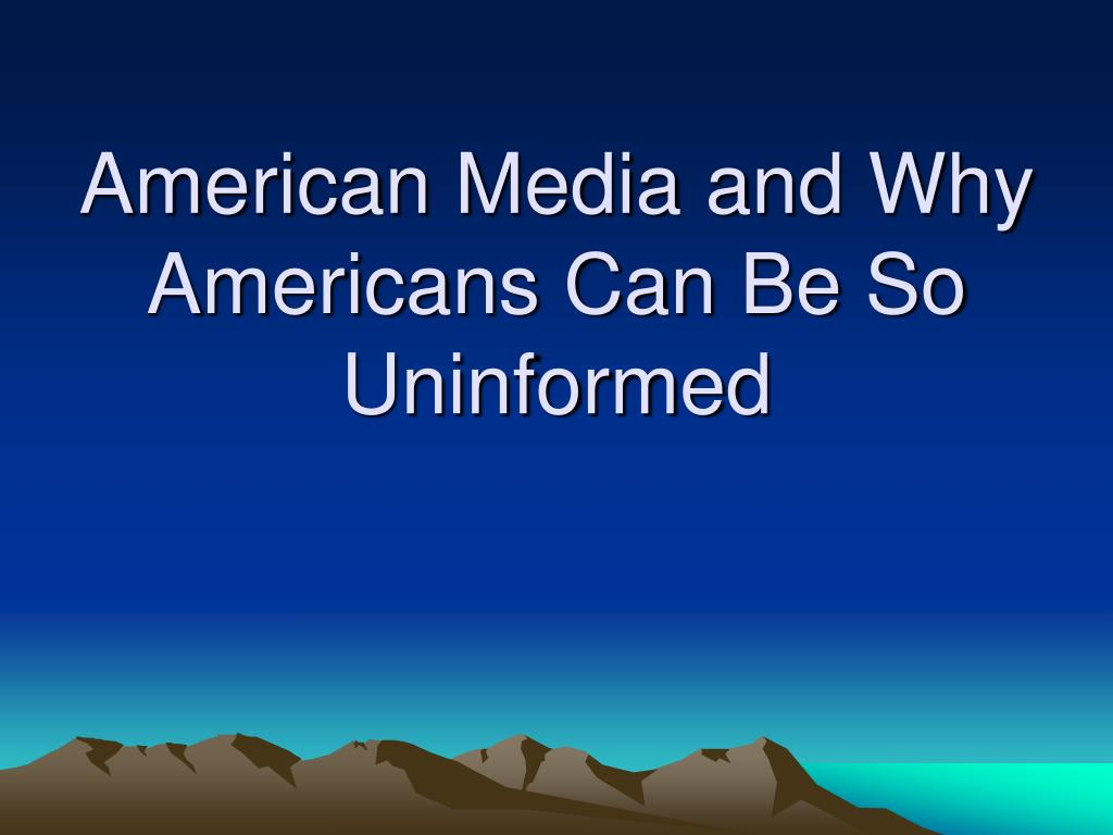 American Media and Why Americans Can Be So Uninformed