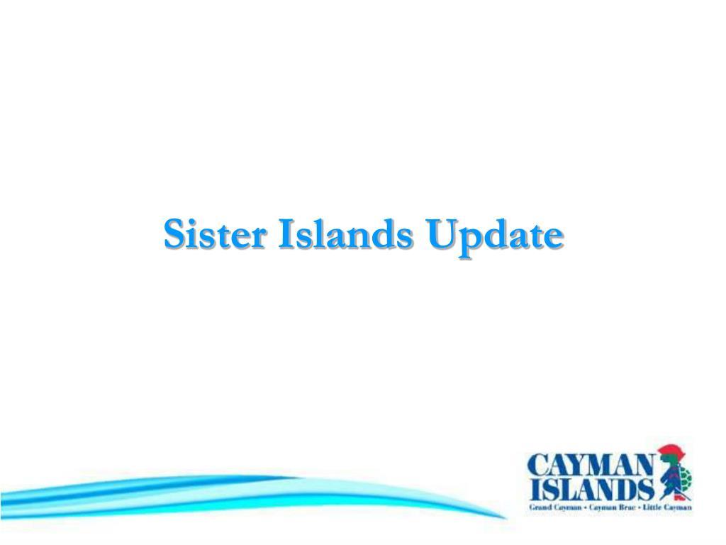 Sister Islands Update