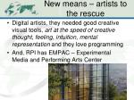 new means artists to the rescue