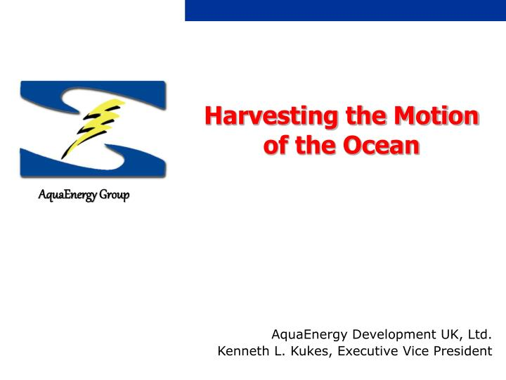Harvesting the motion of the ocean