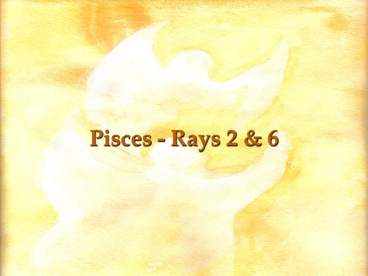 Pisces - Rays 2 & 6