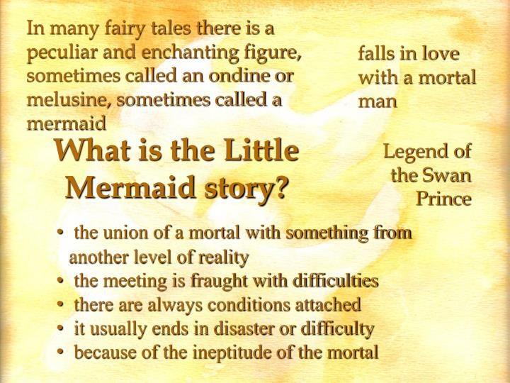 In many fairy tales there is a peculiar and enchanting figure, sometimes called an ondine or melusine, sometimes called a mermaid