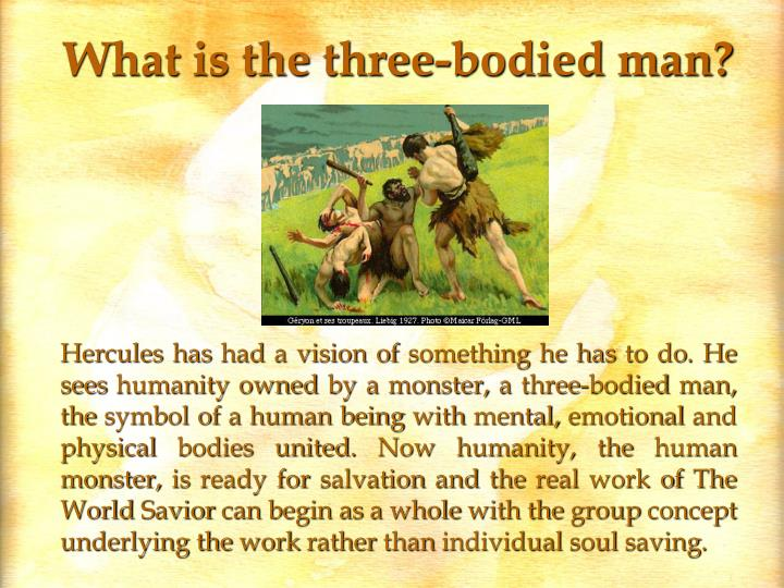What is the three-bodied man?
