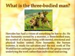 what is the three bodied man