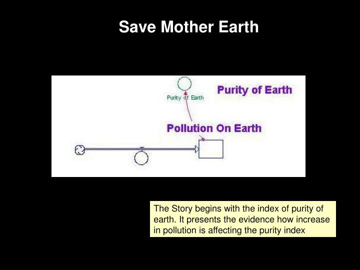 The Story begins with the index of purity of earth. It presents the evidence how increase in polluti...