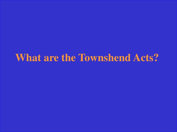 What are the Townshend Acts?