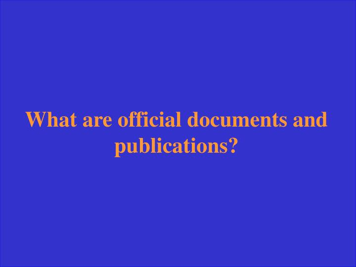 What are official documents and publications?