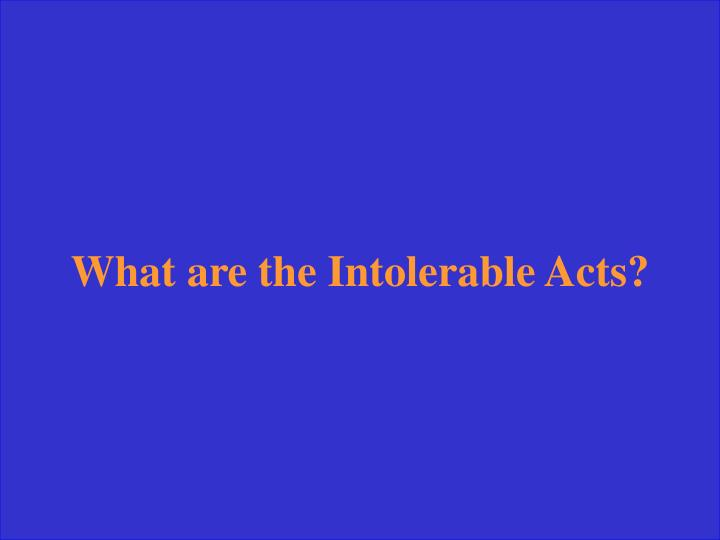 What are the Intolerable Acts?