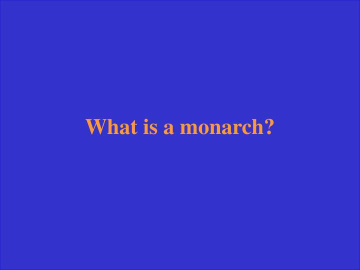 What is a monarch?