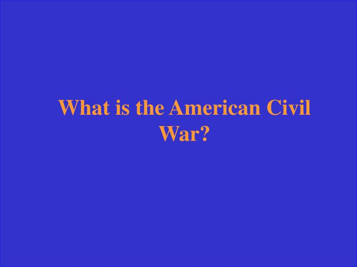 What is the American Civil War?