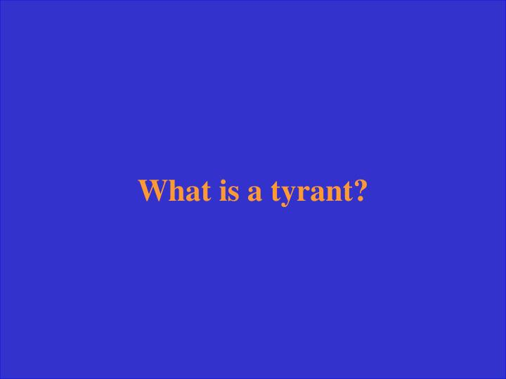 What is a tyrant?